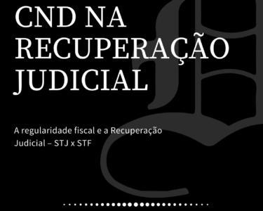 A REGULARIDADE FISCAL E A RECUPERAÇÃO JUDICIAL – STJ x STF